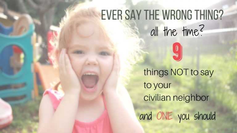what not to say to your civilian neighbors