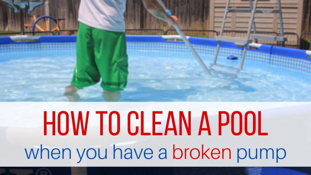 How to clean a pool when your pump is broken