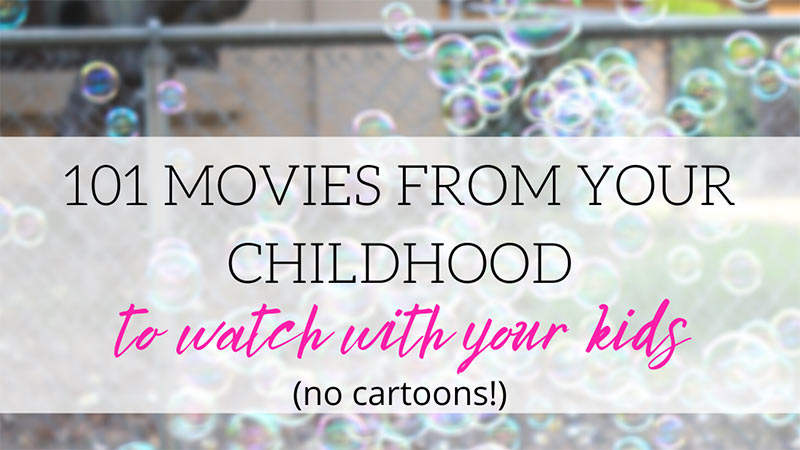 101 80's and 90's movies to watch with your kids