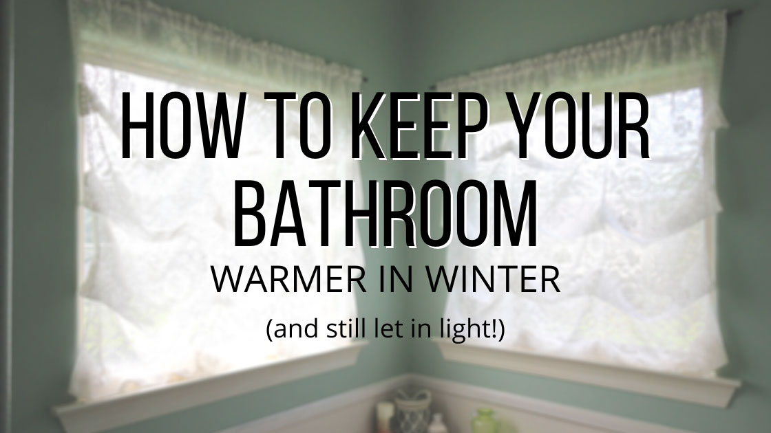 how to keep your house and bathroom warmer in winter