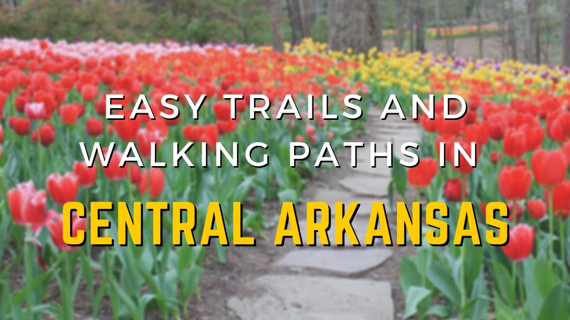 Easy Trails and walking paths in Central Arkansas